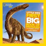 First Big Book of Dinosaurs : National Geographic Little Kids First Big Books - Catherine D. Hughes