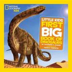 National Geographic Little Kids First Book of Dinosaurs : National Geographic Little Kids First Big Books - Catherine D. Hughes
