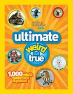 National Geographic Kids Ultimate Weird But True : 1,000 Wild and Wacky Facts, Plus Amazing Photos! - National Geographic