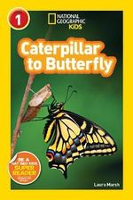 National Geographic Readers : Caterpillar to Butterfly - Laura Marsh