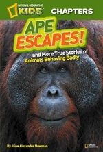 National Geographic Kids Chapters: Ape Escapes! : And More True Stories of Animals Behaving Badly - Aline Newman