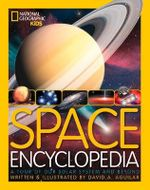 Space Encyclopedia : A Tour of Our Solar System and Beyond - David A Aguilar