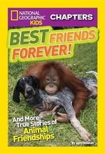 National Geographic Kids Chapters: Best Friends Forever : And More True Stories of Animal Friendships - Amy Shields