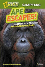 Ape Escapes! : And More True Stories of Animals Behaving Badly - Aline Alexander Newman