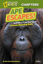 National Geographic Kids Chapters : Ape Escapes: and More True Stories of Animals Behaving Badly - Aline Alexander Newman