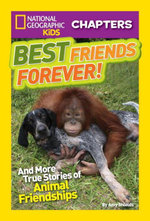 National Geographic Kids Chapters : Best Friends Forever: And More True Stories of Animal Friendships - Amy Shields