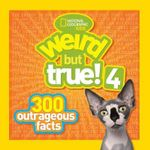 Weird But True 4 : 300 Outrageous Facts - National Geographic Kids Magazine