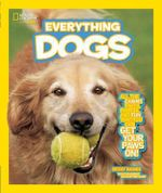 Everything: Dogs : All the Canine Facts, Photos, and Fun You Can Get Your Paws On! - Becky Baines