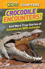 National Geographic Kids Chapters: Crocodile Encounters : And More True Stories of Adventures with Animals - Brady Barr