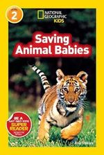 Saving Animal Babies : National Geographic Kids Super Readers: Level 2 - Amy Shields