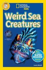 National Geographic Readers : Weird Sea Creatures - Laura Marsh