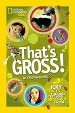 That's Gross! : National Geographic Kids - Crispin Boyer