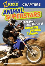 National Geographic Kids Chapters : Animal Superstars: And More True Stories of Amazing Animal Talents - Aline Alexander Newman