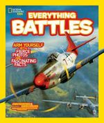 Everything Battles : Arm Yourself with Fierce Photos and Fascinating Facts - John Perritano