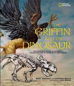 The Griffin and the Dinosaur : How Adrienne Mayor Discovered a Fascinating Link Between Myth and Science - Marc Aronson