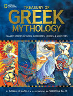 Treasury of Greek Mythology : Classic Stories of Gods, Goddesses, Heroes & Monsters - Donna Jo Napoli