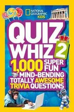 Quiz Whiz 2  National Geographic Kids : 1,000 Super Fun Mind-bending Totally Awesome Trivia Questions - National Geographic