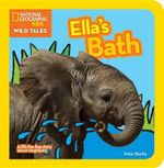 National Geographic Kids Wild Tales: Ella's Bath : A Lift-The-Flap Story about Elephants - Peter Bently