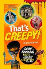 That's Creepy : Spine Tingling Facts That Will Test Your Creep-Out Factor - Crispin Boyer