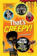 That's Creepy : Spine-Tingling Facts That Will Test Your Creep-Out Factor - Crispin Boyer
