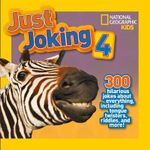 Just Joking 4 : 300 Hilarious Jokes About Everything, Including Tongue Twisters, Riddles and More! - Rosie Gowsell Pattison