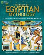 Treasury of Egyptian Mythology : Classic Stories of Gods, Goddesses, Monsters & Mortals - Professor Donna Jo Napoli