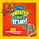Ye Olde Weird But True : 300 Outrageous Facts from History - National Geographic