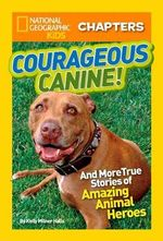 Courageous Canine! : And More True Stories of Amazing Animal Heroes - Kelly Milner Halls
