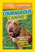 National Geographic Kids Chapters : Courageous Canine: And More True Stories of Amazing Animal Heroes - Kelly Milner Halls