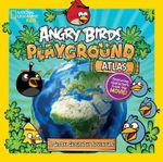 Angry Birds Playground Atlas : A Global Geography Adventure : National Geographic - National Geographic