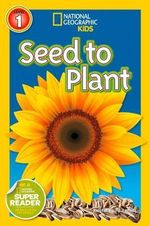 Seed to Plant : National Geographic Readers : Level 1   - Kristin Baird Rattini