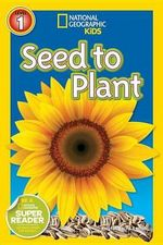 Seed to Plant : National Geographic Readers: Level 1 - Kristin Baird Rattini