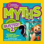 Myths Busted! 2 : Just When You Thought You Knew What You Knew . . . - National Geographic Kids