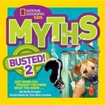 National Geographic Kids Myths Busted! 2 : Just When You Thought You Knew What You Knew . . . - Emily Krieger