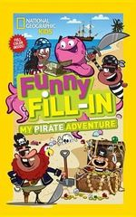 National Geographic Kids Funny Fill-In : My Pirate Adventure - Bianca Bowman