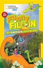 Funny Fill-In : My Dinosaur Adventure : National Geographic Kids - Emily Krieger