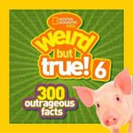 Weird But True! 6 : 300 Outrageous Facts - National Geographic Kids