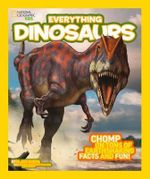 Everything : Dinosaurs - National Geographic Kids