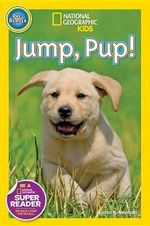 Jump Pup! : ational Geographic Kids : Pre-Reader   - Susan B. Neuman