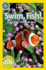 Swim, Fish! : Explore the Coral Reef : National Geographic Kids : Pre-Reader   - Susan B. Neuman