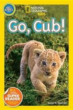 Go, Cub! : National Geographic Kids : Pre-Reader   - Susan B. Neuman