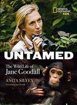 Untamed : The Wild Life of Jane Goodall - Anita Silvey