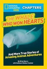 The Whale Who Won Hearts! : And More True Stories of Adventures with Animals - Brian Skerry