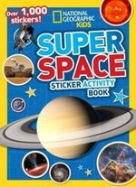 National Geographic Kids : Super Space Sticker Activity Book : Over 1,000 Stickers!