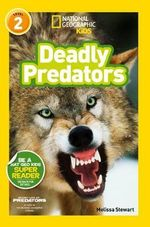 Deadly Predators : National Geographic Readers : Level 1 - Melissa Stewart