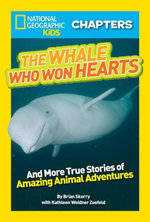 National Geographic Kids Chapters : The Whale Who Won Hearts: And More True Stories of Adventures with Animals - Brian Skerry