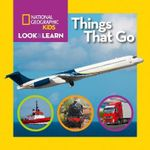 Look & Learn : Things That Go - National Geographic Kids