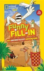 National Geographic Kids Funny Fill-In : My Ancient Egypt Adventure - Emily Krieger