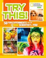 Try This! : 50 Fun Experiments for the Mad Scientist in You - National Geographic Kids