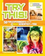 Try This! : 50 Fun Experiments for the Mad Scientist in You - Karen Romano Young